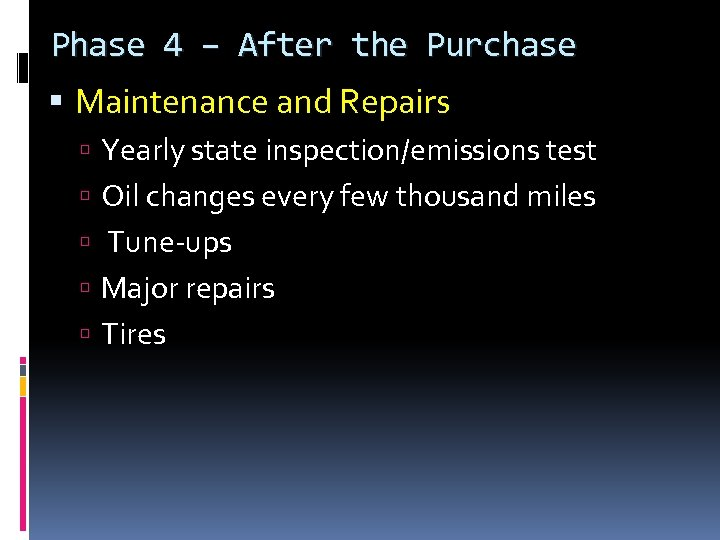 Phase 4 – After the Purchase Maintenance and Repairs Yearly state inspection/emissions test Oil