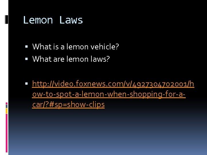 Lemon Laws What is a lemon vehicle? What are lemon laws? http: //video. foxnews.
