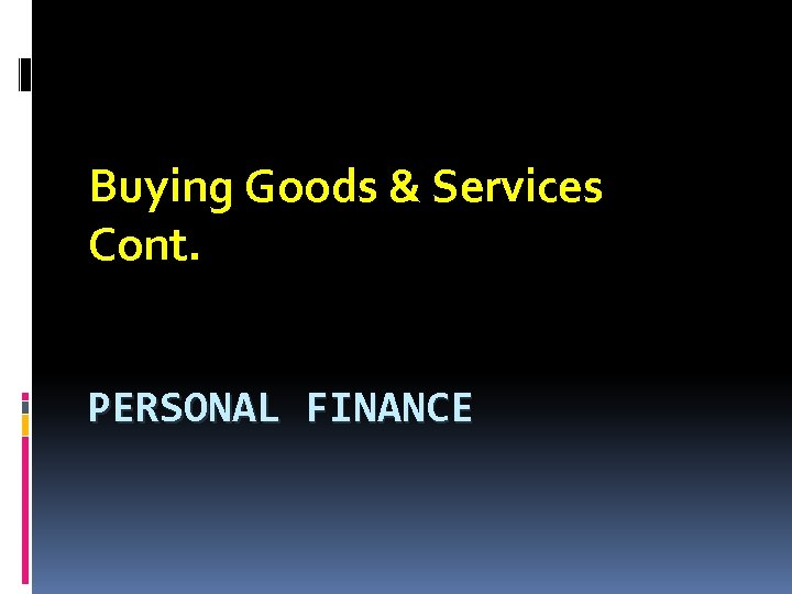 Buying Goods & Services Cont. PERSONAL FINANCE