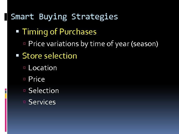 Smart Buying Strategies Timing of Purchases Price variations by time of year (season) Store