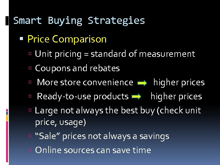 Smart Buying Strategies Price Comparison Unit pricing = standard of measurement Coupons and rebates