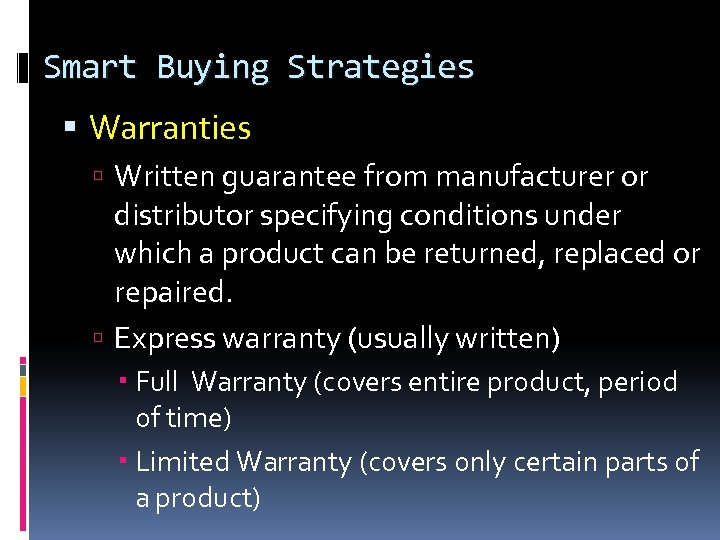 Smart Buying Strategies Warranties Written guarantee from manufacturer or distributor specifying conditions under which