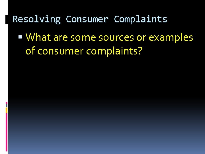 Resolving Consumer Complaints What are some sources or examples of consumer complaints?