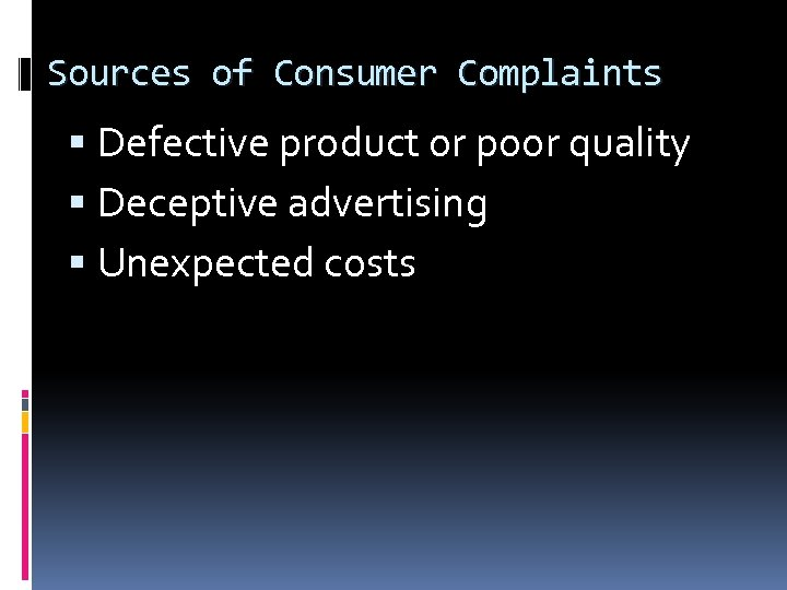 Sources of Consumer Complaints Defective product or poor quality Deceptive advertising Unexpected costs