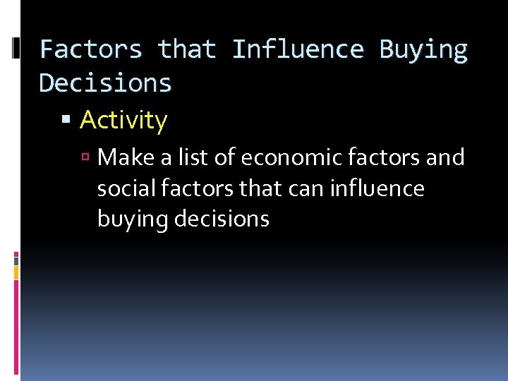 Factors that Influence Buying Decisions Activity Make a list of economic factors and social