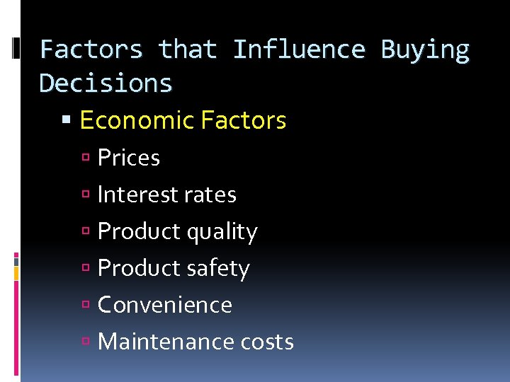 Factors that Influence Buying Decisions Economic Factors Prices Interest rates Product quality Product safety