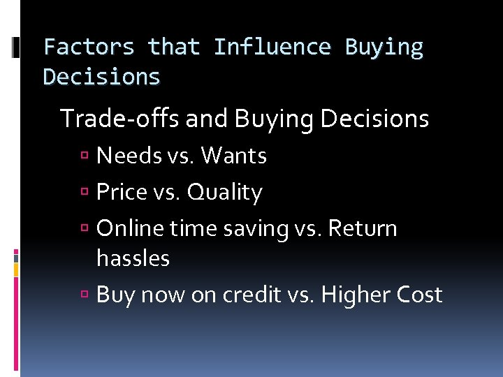 Factors that Influence Buying Decisions Trade-offs and Buying Decisions Needs vs. Wants Price vs.