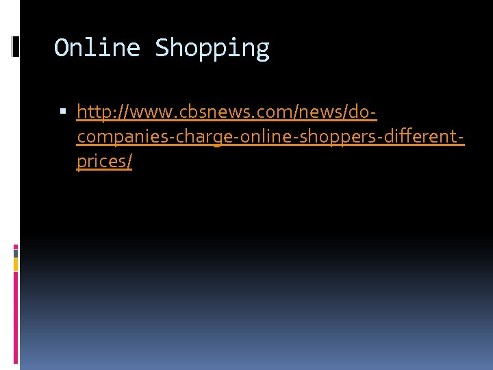 Online Shopping http: //www. cbsnews. com/news/docompanies-charge-online-shoppers-differentprices/