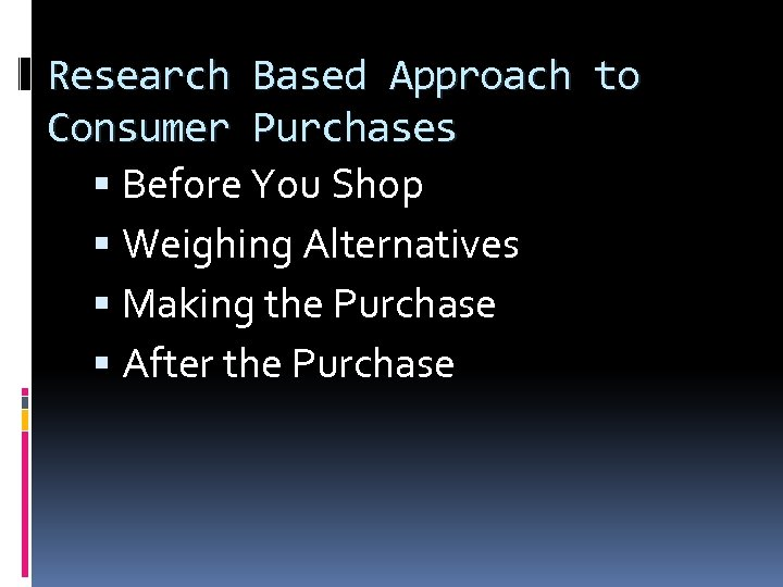 Research Based Approach to Consumer Purchases Before You Shop Weighing Alternatives Making the Purchase