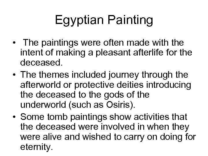 Egyptian Painting • The paintings were often made with the intent of making a