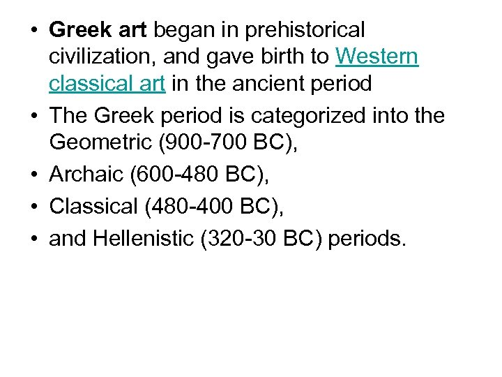 • Greek art began in prehistorical civilization, and gave birth to Western classical