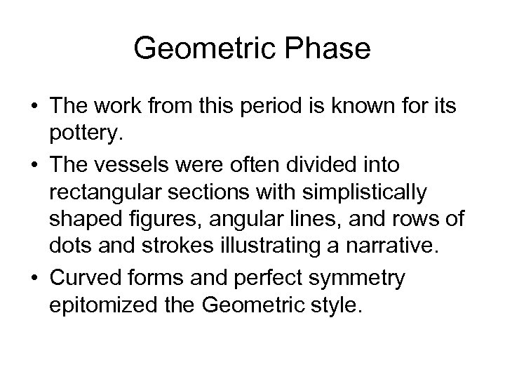 Geometric Phase • The work from this period is known for its pottery. •
