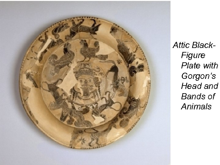 Attic Black. Figure Plate with Gorgon's Head and Bands of Animals