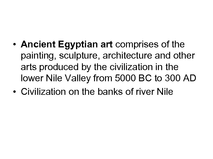 • Ancient Egyptian art comprises of the painting, sculpture, architecture and other arts