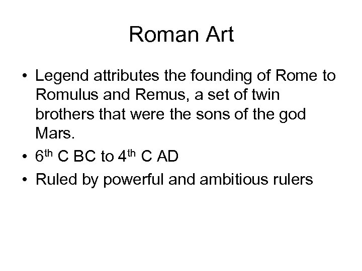 Roman Art • Legend attributes the founding of Rome to Romulus and Remus, a