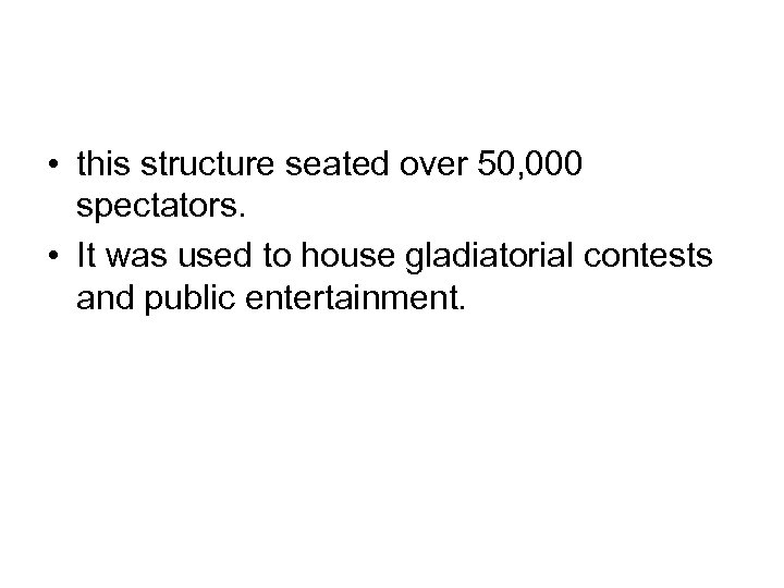 • this structure seated over 50, 000 spectators. • It was used to
