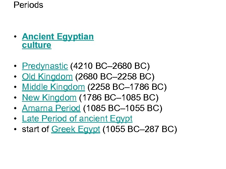 Periods • Ancient Egyptian culture • • Predynastic (4210 BC– 2680 BC) Old Kingdom