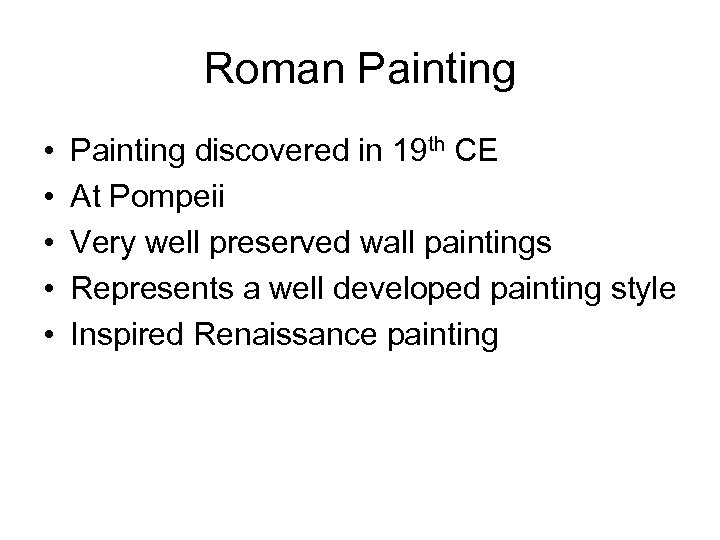 Roman Painting • • • Painting discovered in 19 th CE At Pompeii Very