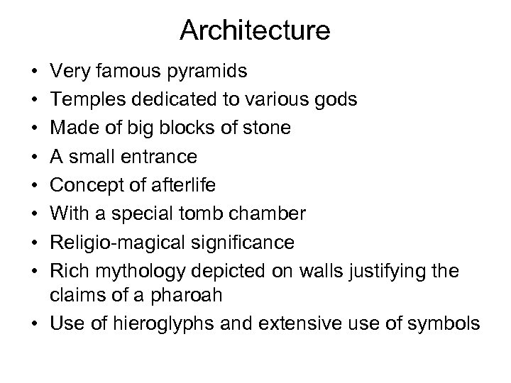 Architecture • • Very famous pyramids Temples dedicated to various gods Made of big