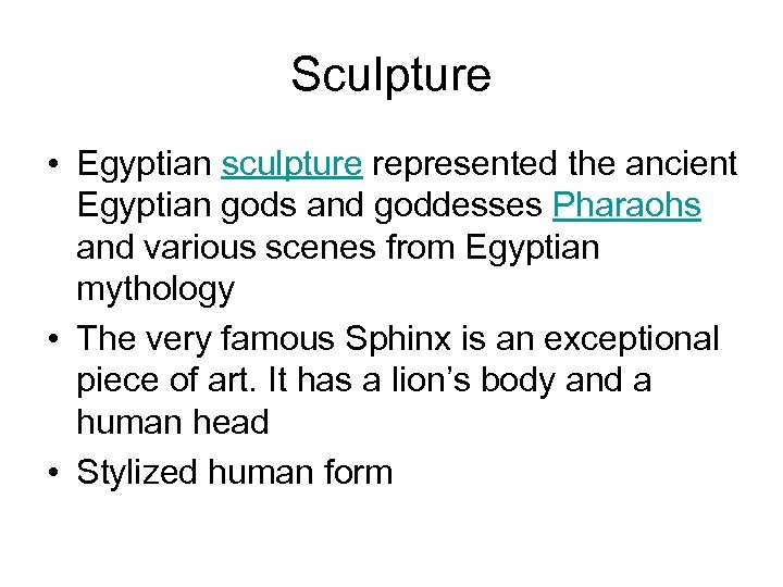 Sculpture • Egyptian sculpture represented the ancient Egyptian gods and goddesses Pharaohs and various