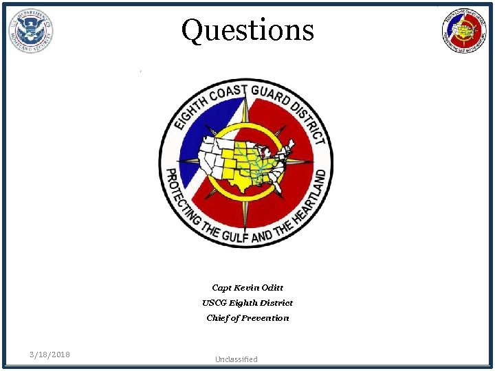 Questions Capt Kevin Oditt USCG Eighth District Chief of Prevention 3/18/2018 Unclassified