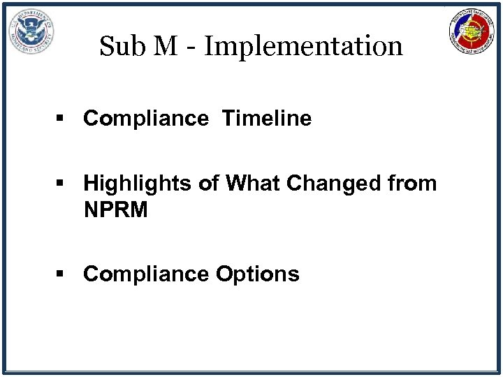 Sub M - Implementation § Compliance Timeline § Highlights of What Changed from NPRM