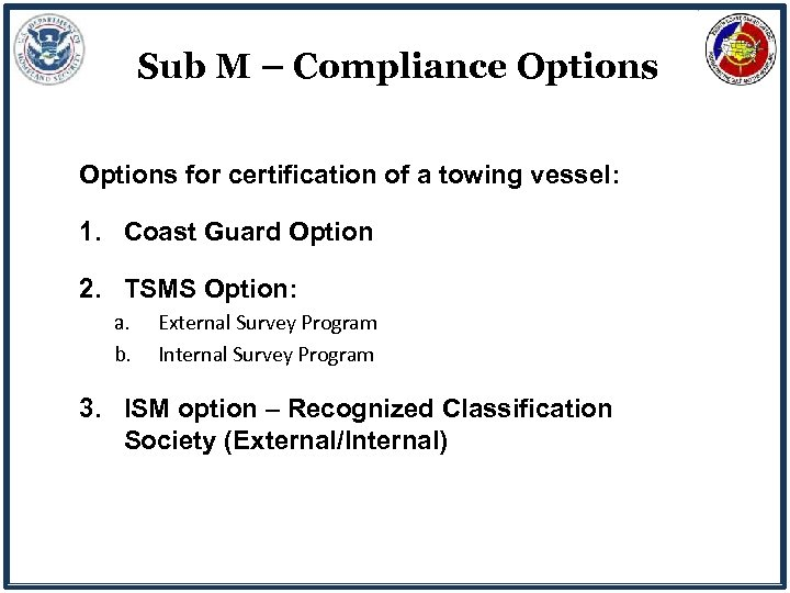 Sub M – Compliance Options for certification of a towing vessel: 1. Coast Guard