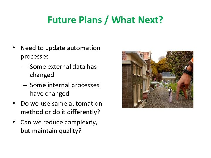Future Plans / What Next? • Need to update automation processes – Some external