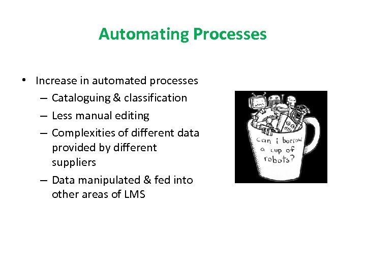 Automating Processes • Increase in automated processes – Cataloguing & classification – Less manual