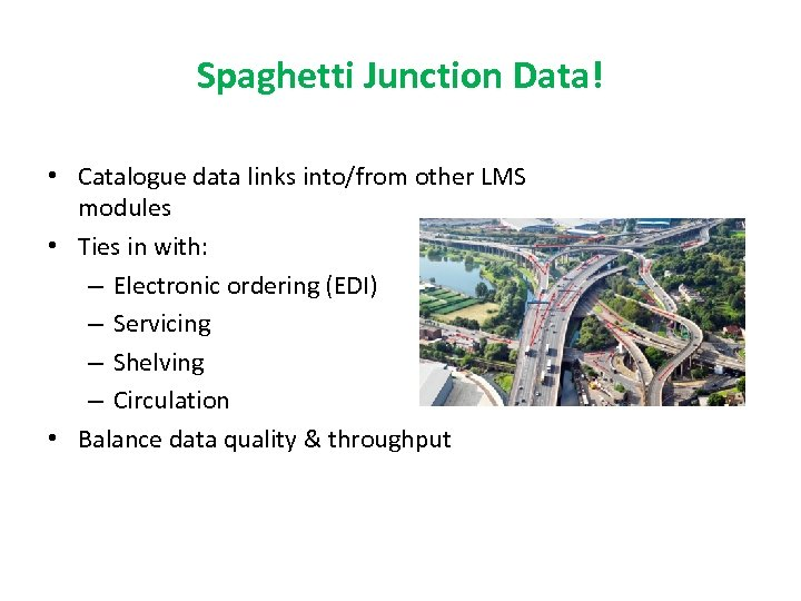 Spaghetti Junction Data! • Catalogue data links into/from other LMS modules • Ties in