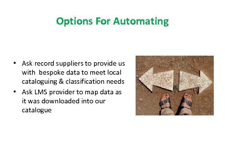 Options For Automating • Ask record suppliers to provide us with bespoke data to