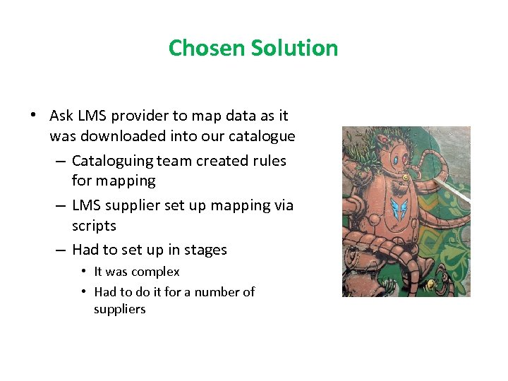 Chosen Solution • Ask LMS provider to map data as it was downloaded into