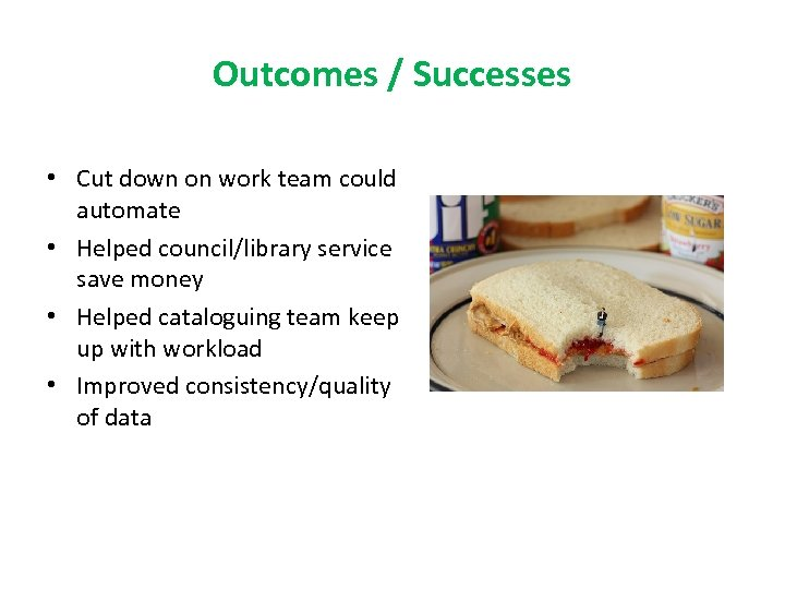 Outcomes / Successes • Cut down on work team could automate • Helped council/library