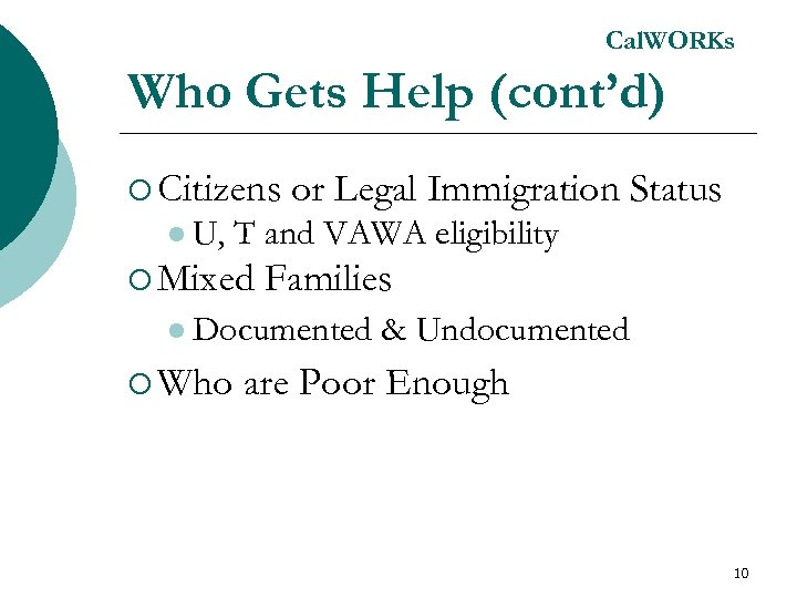 Cal. WORKs Who Gets Help (cont'd) ¡ Citizens l U, or Legal Immigration Status