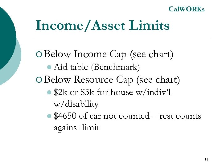Cal. WORKs Income/Asset Limits ¡ Below l Aid Income Cap (see chart) table (Benchmark)