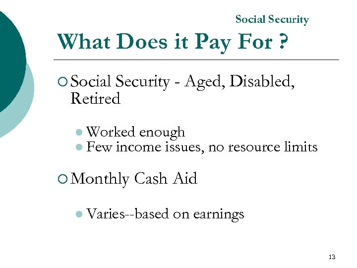 Social Security What Does it Pay For ? ¡ Social Security - Aged, Disabled,