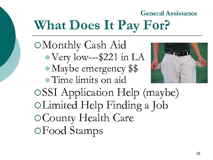 General Assistance What Does It Pay For? ¡ Monthly l Very Cash Aid low---$221