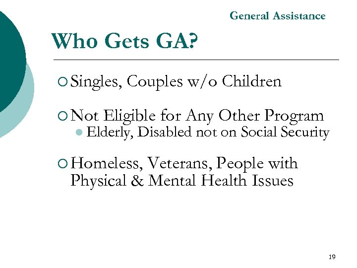 General Assistance Who Gets GA? ¡ Singles, ¡ Not Couples w/o Children Eligible for