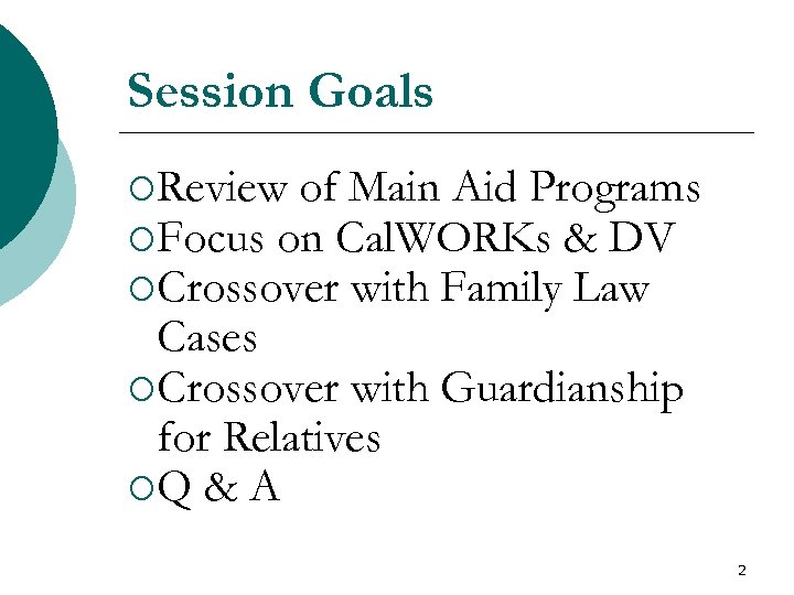 Session Goals ¡Review of Main Aid Programs ¡Focus on Cal. WORKs & DV ¡Crossover