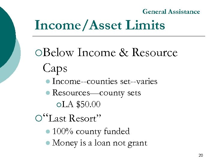 General Assistance Income/Asset Limits ¡Below Income & Resource Caps l Income--counties set--varies l Resources—county
