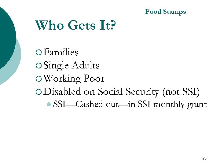 Food Stamps Who Gets It? ¡ Families ¡ Single Adults ¡ Working Poor ¡