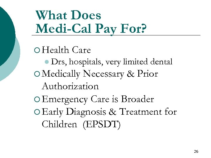 What Does Medi-Cal Pay For? ¡ Health l Drs, Care hospitals, very limited dental