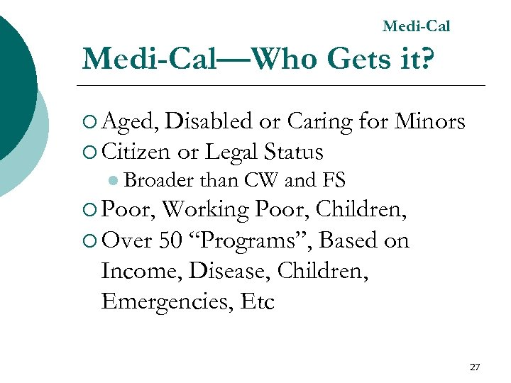 Medi-Cal—Who Gets it? ¡ Aged, Disabled or Caring for Minors ¡ Citizen or Legal