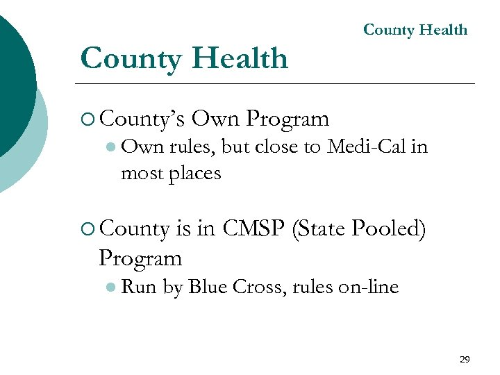 County Health ¡ County's Own Program l Own rules, but close to Medi-Cal in