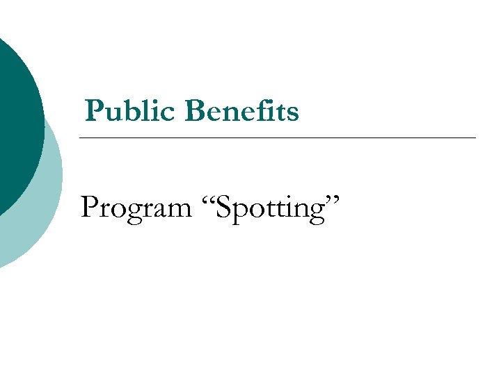 "Public Benefits Program ""Spotting"""