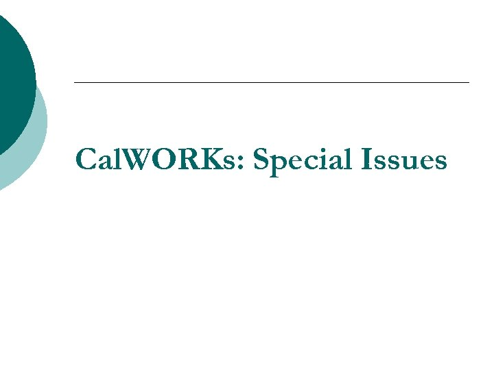 Cal. WORKs: Special Issues