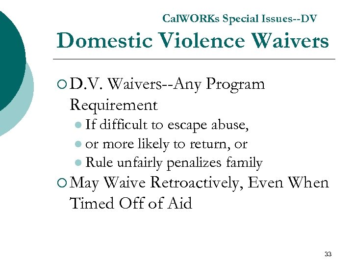 Cal. WORKs Special Issues--DV Domestic Violence Waivers ¡ D. V. Waivers--Any Program Requirement l