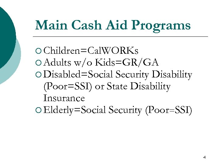 Main Cash Aid Programs ¡ Children=Cal. WORKs ¡ Adults w/o Kids=GR/GA ¡ Disabled=Social Security