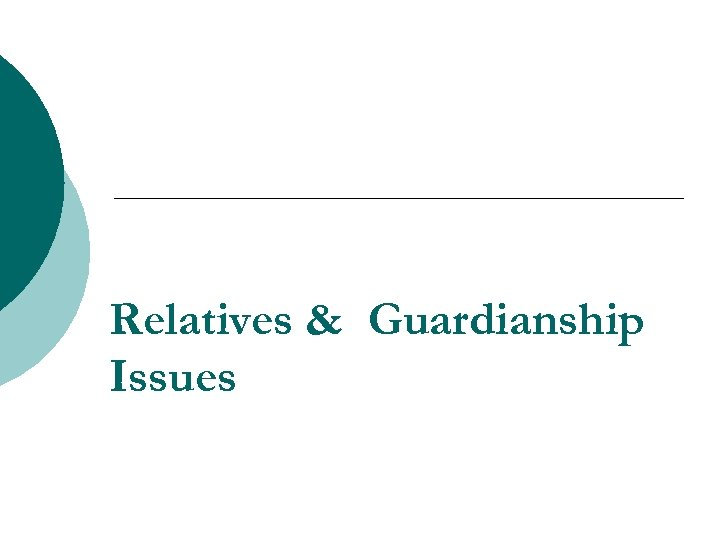 Relatives & Guardianship Issues