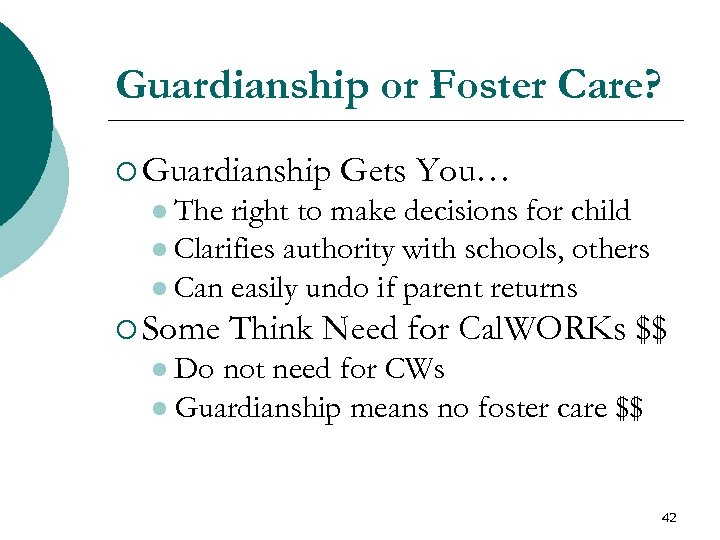 Guardianship or Foster Care? ¡ Guardianship Gets You… l The right to make decisions